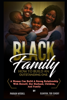 The Black Family - How to Have an Outstanding One Book 1: How a women can build a strong relationship with herself, her husband, her childrem & family