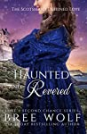 Haunted & Revered: The Scotsman's Destined Love (Love's Second Chance: Highland Tales #4)