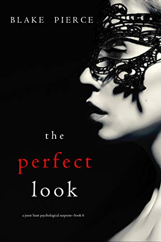 Blake Pierce - Jessie Hunt 6 - The Perfect Look