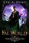 Fae World (Yew Queen, #2)