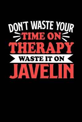 Don't Waste Your Time On Therapy Waste It On Javelin: Graph Paper Notebook with 120 pages 6x9 perfect as math book, sketchbook, workbookGift for Javelin Fans and Coaches