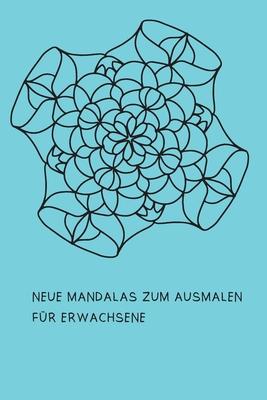 Neue Mandalas Zum Ausmalen F�r Erwachsene: Malbuch F�r Frauen By