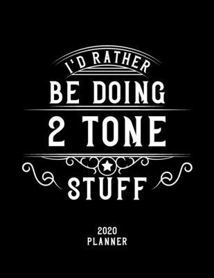 I'd Rather Be Doing 2-Tone Stuff 2020 Planner: 2-Tone Fan 2020 Planner, Funny Design, 2020 Planner for 2-Tone Lover, Christmas Gift for 2-Tone Lover