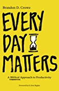 Every Day Matters: A Biblical Approach to Productivity