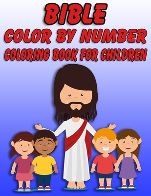 Bible Color by Number Coloring Book for Children: Bible Stories Inspired Coloring Pages With Bible Verses to Help Learn About the Bible and Jesus Christ