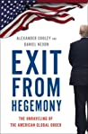 Exit from Hegemony: The Unraveling of the American Global Order