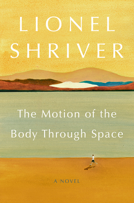 The Motion of the Body Through - Lionel Shriver