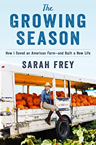 The Growing Season: How I Saved an American Farm--And Built a New Life