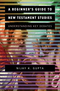 A Beginner's Guide to New Testament Studies: Understanding Key Debates