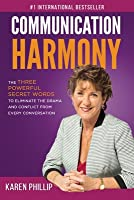 Communication Harmony: The 3 Powerful Secret Words to Eliminate The Drama And Conflict From Every Conversation