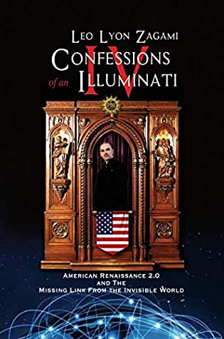 Confessions of an Illuminati Volume Four: American Renaissance 2.0 and the missing link from the Invisible World