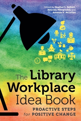 The Library Workplace Idea Book by Heather L. Seibert