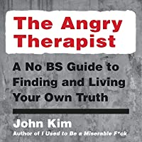 The Angry Therapist Lib/E: A No Bs Guide to Finding and Living Your Own Truth