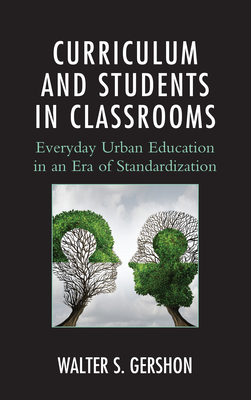 Curriculum and Students in Classrooms: Everyday Urban Education in an Era of Standardization