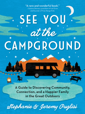 See You at the Campground A Guide to Discovering Community, Connection, and a Happier Family in the Great Outdoors
