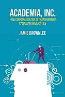 Academia, Inc.: How Corporatization Is Transforming Canadian Universities
