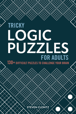 Tricky Logic Puzzles for Adults: 150 Difficult Puzzles to Challenge Your Brain