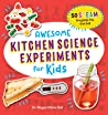 Awesome Kitchen Science Experiments for Kids: 50 Steam Projects You Can Eat!