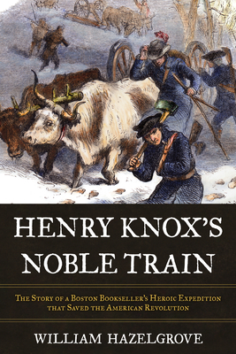 The Noble Train: The Story of a Boston Bookseller's Heroic Expedition That Saved the American Revolution