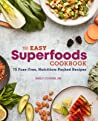 The Easy Superfoods Cookbook: 75 Fuss-Free, Nutrition-Packed Recipes