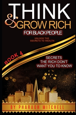 Think & Grow Rich for Black People Book 4: Secrets the rich don't want you to know about