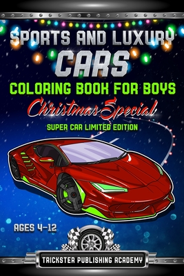 Sports And Luxury Cars Coloring Book For Boys Ages 4-12: Christmas Special Super Car Limited Edition