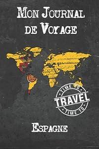Mon Journal de Voyage Espagne: 6x9 Carnet de voyage I Journal de voyage avec instructions, Checklists et Bucketlists, cadeau parfait pour votre s�jour � Espagne et pour chaque voyageur.