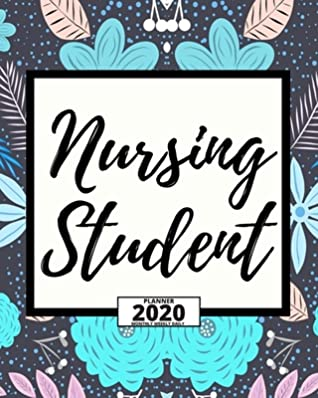 Nursing Student Floral 2020 Planner For Nurse 1 Year Daily Weekly And Monthly Organizer With Calendar For Academic School Year By Funny Nursing Press