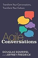 Agile Conversations: Transform Your Conversations, Transform Your Culture