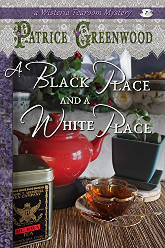 A Black Place and a White Place (Wisteria Tearoom Mysteries Book 7)