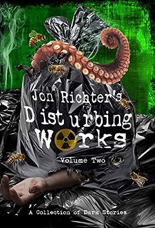 Jon Richter's Disturbing Works (Volume Two) by Jon Richter
