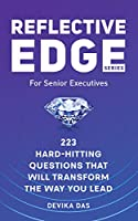 Reflective Edge Series For Senior Executives: 223 Hard-Hitting Questions That Will Transform The Way You Lead
