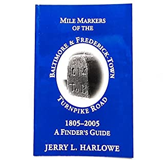 Mile Markers of the Baltimore & Frederick-Town Turnpike Road 1805-2005 A Finder's Guide