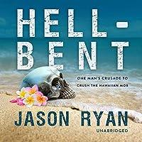 Hell-Bent: One Man's Crusade to Crush the Hawaiian Mob
