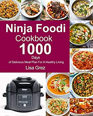 Ninja Foodi Cookbook: 1000 Days of Delicious Meal Plan for a Healthy Living