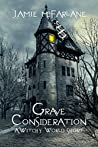 Grave Consideration (A Witchy World Short Book 2)