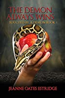 The Demon Always Wins: Touched by a Demon Book 1