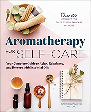 Aromatherapy for Self-Care by Sarah Swanberg