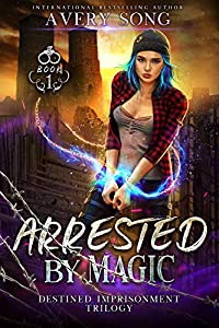 Arrested By Magic (Destined Imprisonment Trilogy #1)