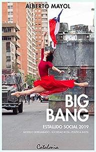 Big bang. Estallido social 2019. Modelo derrumbado - sociedad rota - política inútil