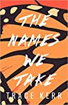 The Names We Take by Trace Kerr