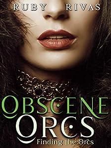 Obscene Orcs: Finding the Orcs (Obscene Orcs Monster Erotica Book 1)