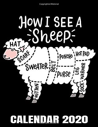 How I See A Sheep Calendar 2020 Funny Knitter Knitting Calendar Appointment Planner And Organizer Journal Notebook Weekly Monthly Yearly By Michael S Funny Knitting Calendar 2020