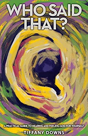Who Said That?: A Practical Guide to Hearing and Feeling God for Yourself