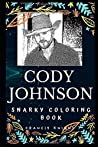 Cody Johnson Snarky Coloring Book: An American Texas Country Music Singer-songwriter. (Cody Johnson Snarky Coloring Books)