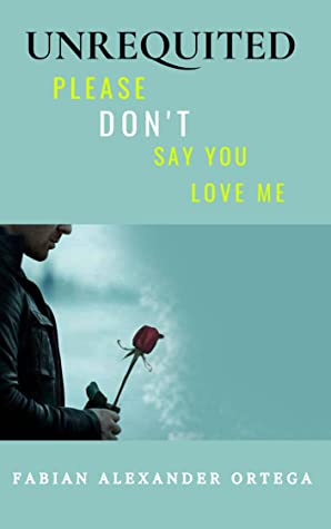 UNREQUITED : Please Don't Say You Love Me