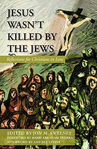 Jesus Wasn't Killed by the Jews by Jon M. Sweeney