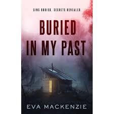 Buried in My Past by Eva  MacKenzie
