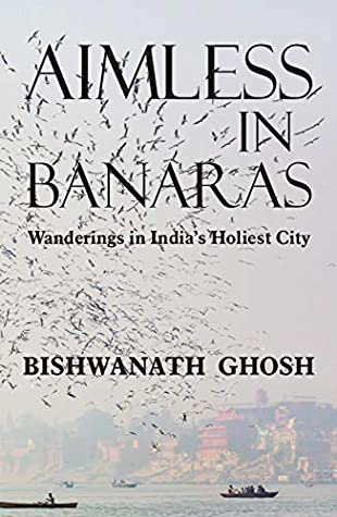 Aimless in Banaras: Wanderings in India's Holiest City