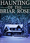 The Haunting of The Briar Rose (A Riveting Haunted House Mystery, #16)